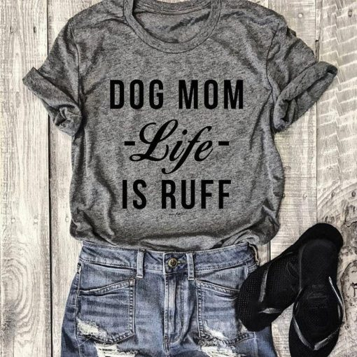 Dog Mom Life Is Ruff - Casual T Shirt for Women Stunning Pets