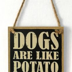 Dogs are like potato chips you can't have just one SIGN Stunning Pets